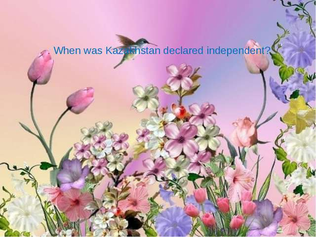 . When was Kazakhstan declared independent?