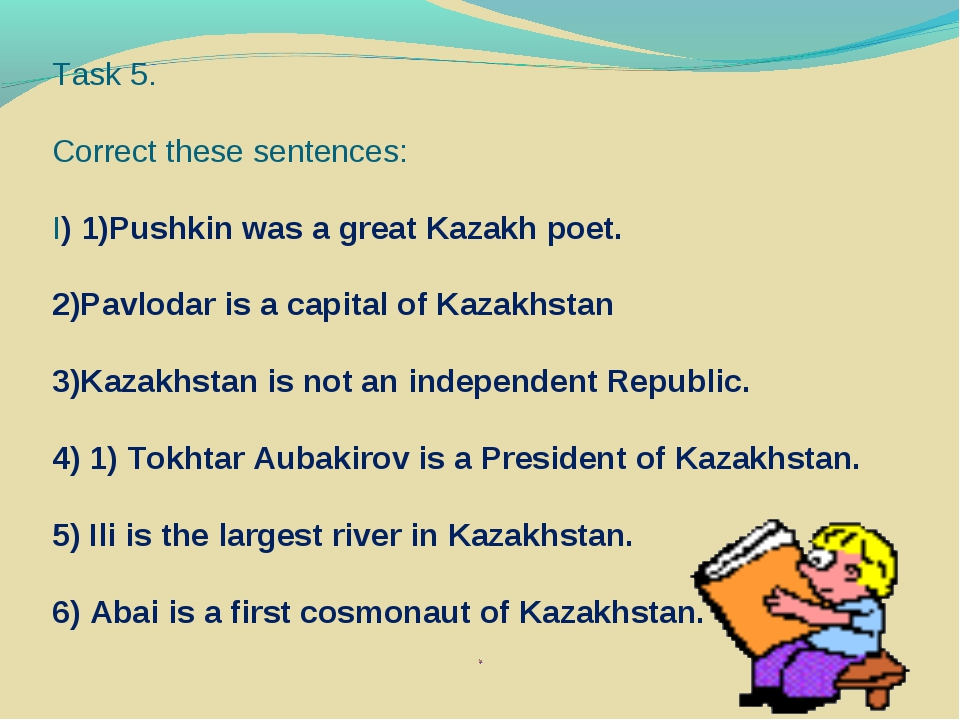 Task 5. Correct these sentences: I) 1)Pushkin was a great Kazakh poet. 2)Pavl...