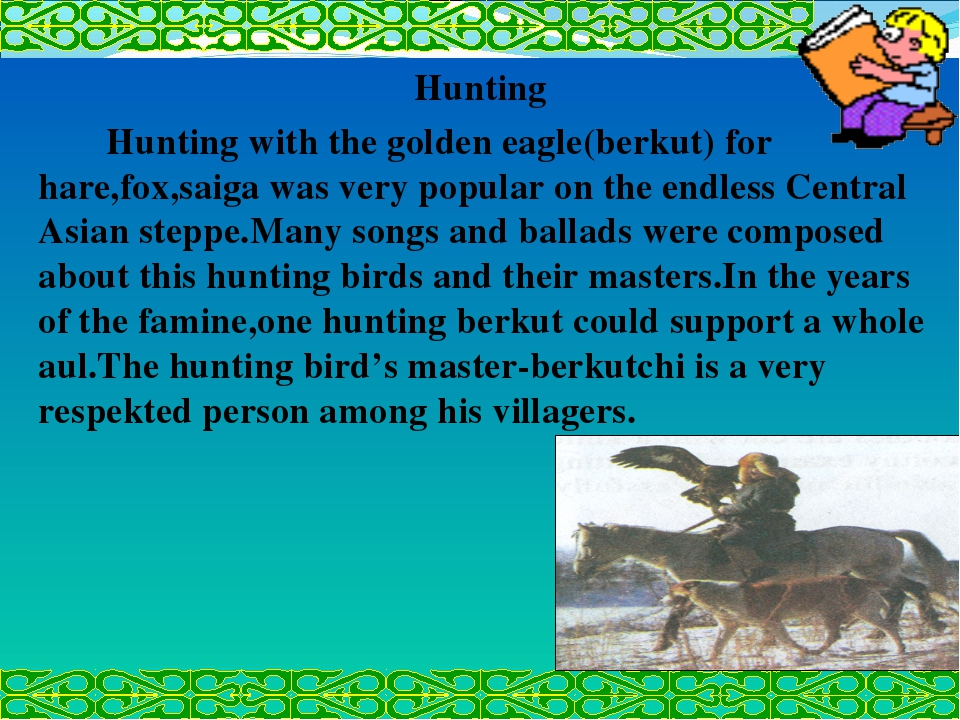 Hunting 		Hunting with the golden eagle(berkut) for hare,fox,saiga was very p...