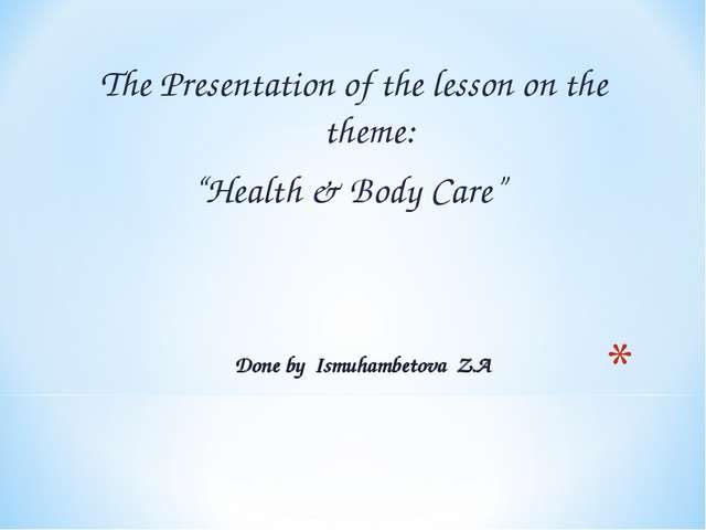 "The Presentation of the lesson on the theme: ""Health & Body Care"" Done by Ism..."
