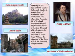 Edinburgh Castle King James Royal Mile the Palace of Hollyroodhouse. At the t