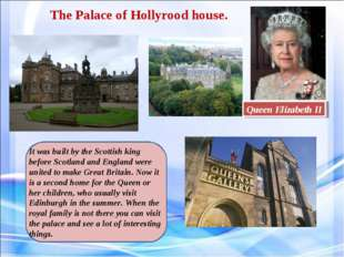 The Palace of Hollyrood house. Queen Elizabeth II It was built by the Scottis