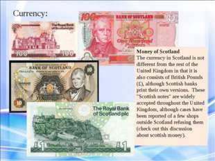 Currency: Money of Scotland The currency in Scotland is not different from th