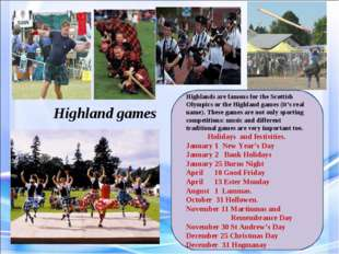 Highland games Highlands are famous for the Scottish Olympics or the Highland