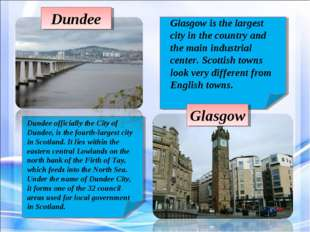 Glasgow Glasgow is the largest city in the country and the main industrial ce