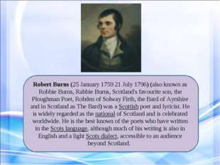 Robert Burns (25 January 1759 21 July 1796) (also known as Robbie Burns, Rabb
