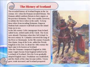 The History of Scotland The recorded history of Scotland begins in the 1st c