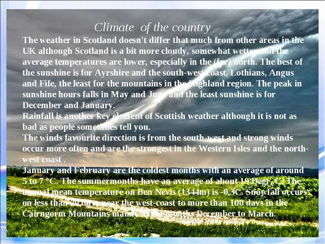 The weather in Scotland doesn't differ that much from other areas in the UK a...