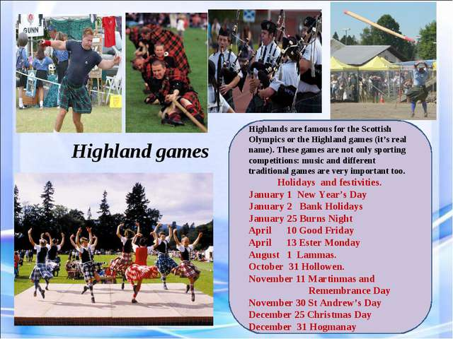 Highland games Highlands are famous for the Scottish Olympics or the Highland...