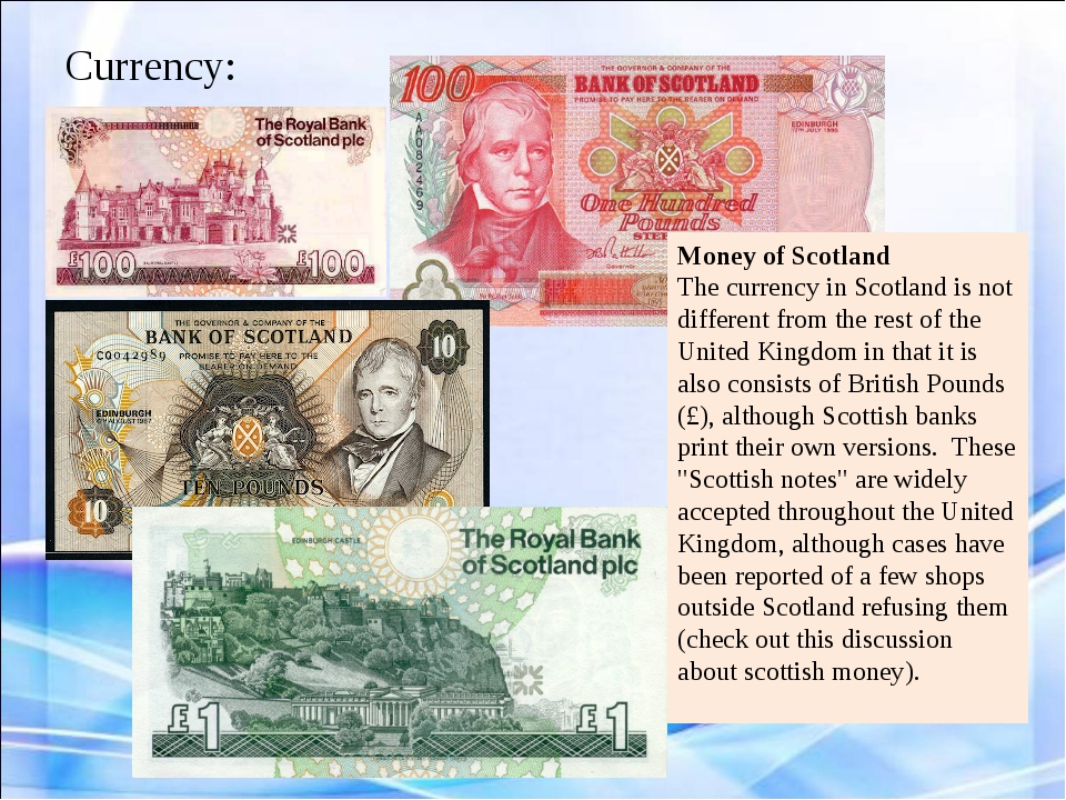 Currency: Money of Scotland The currency in Scotland is not different from th...