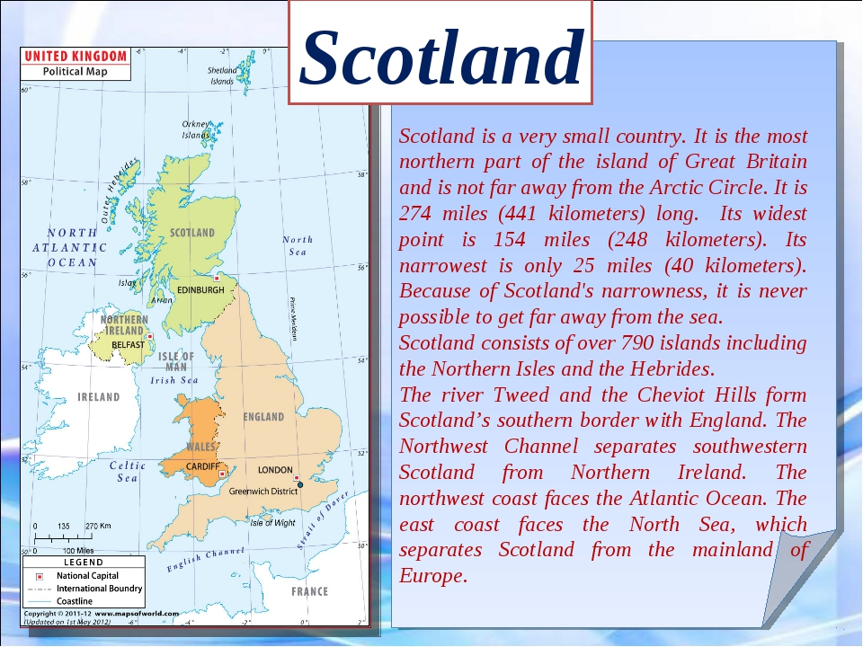 Scotland Scotland is a very small country. It is the most northern part of th...