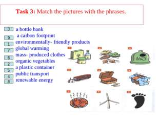 Task 3: Match the pictures with the phrases. a bottle bank __ a carbon footpr