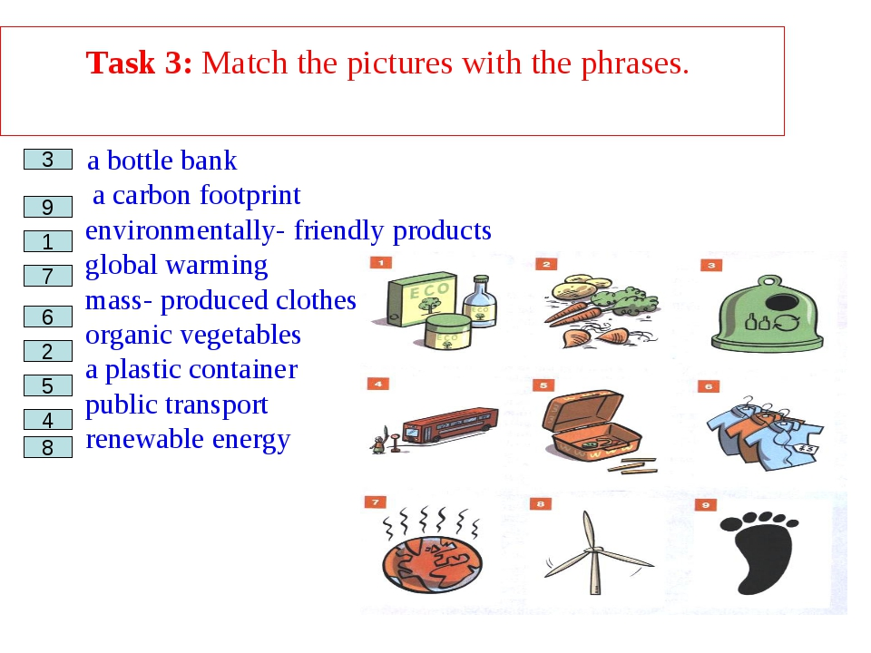 Task 3: Match the pictures with the phrases. a bottle bank __ a carbon footpr...