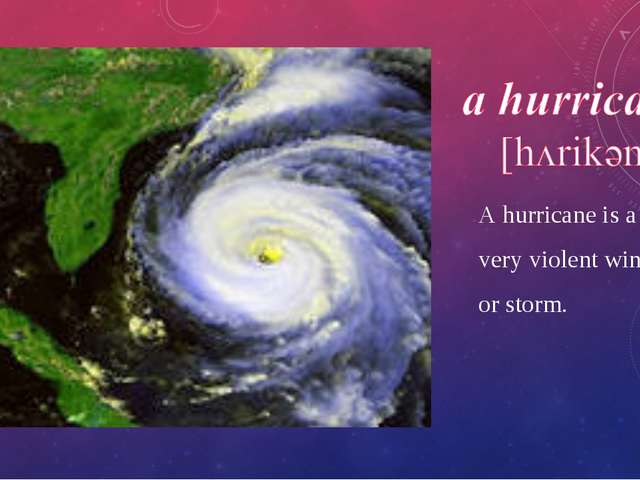 A hurricane is a very violent wind or storm.