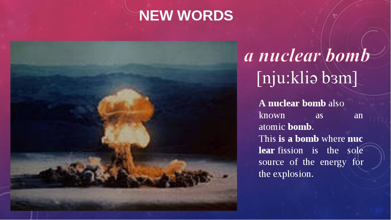 NEW WORDS A nuclear bomb also known as an atomic bomb. This is a bomb where n...