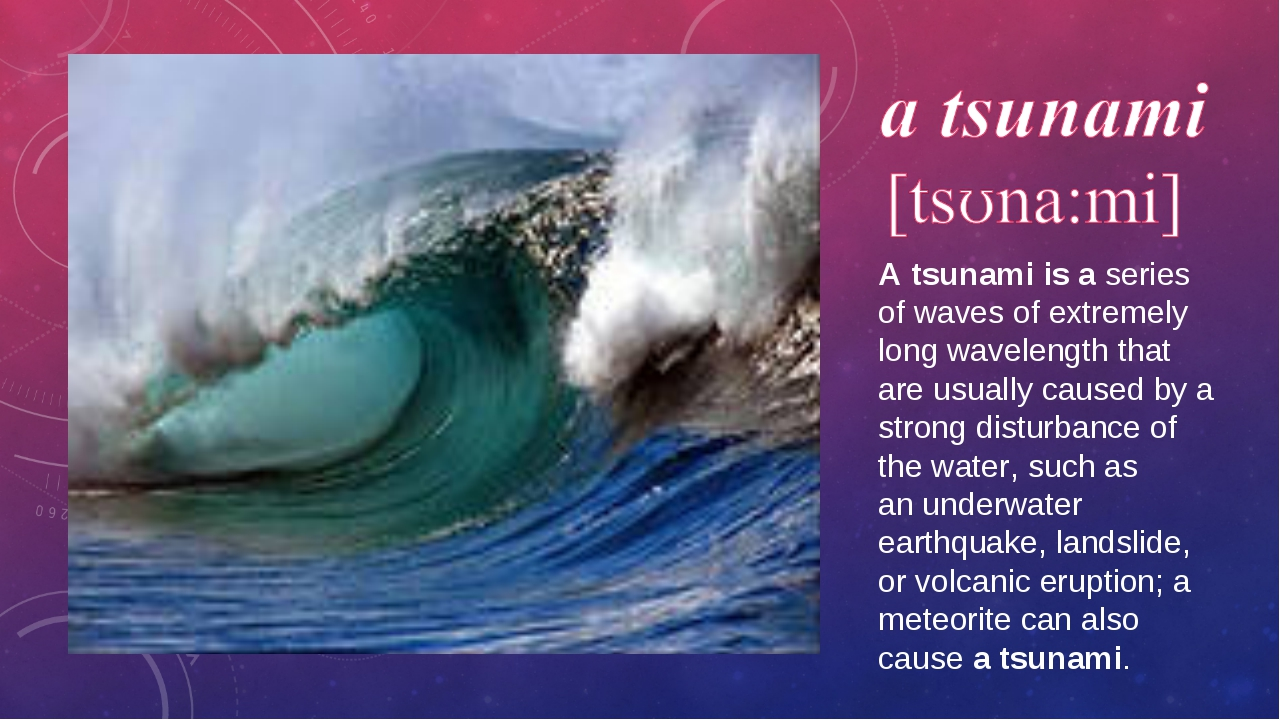 A tsunami is a series of waves of extremely long wavelength that are usually...