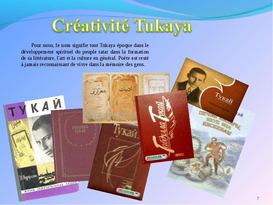 Pour nous, le nom signifie tout Tukaya époque dans le développement spirituel...