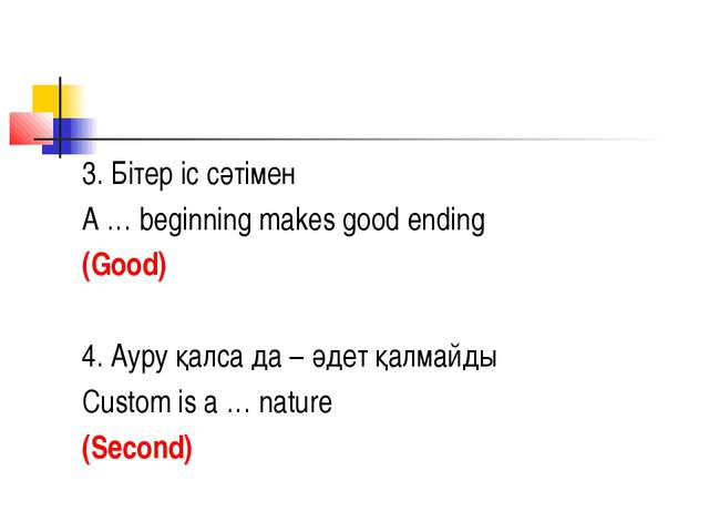 3. Бітер іс сәтімен A … beginning makes good ending (Good) 4. Ауру қалса да –...