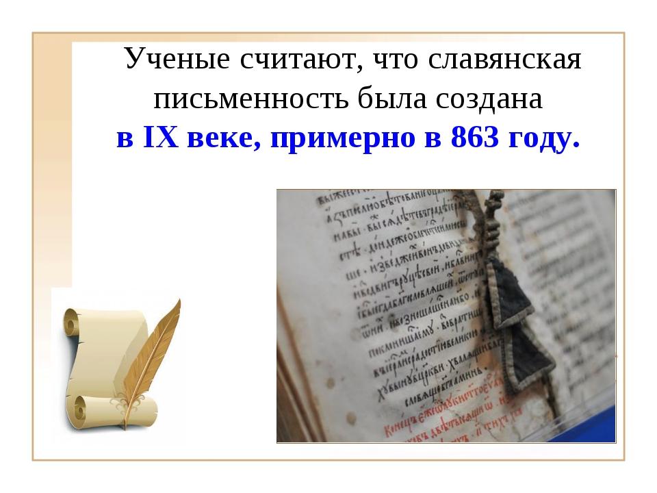 Ученые считают, что славянская письменность была создана в IX веке, примерно...