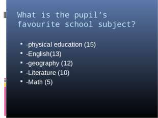 What is the pupil's favourite school subject?   -physical education (15) -Eng