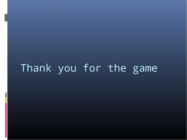 Thank you for the game