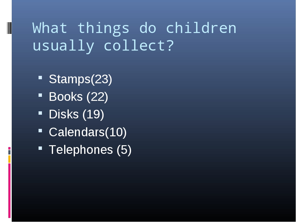 What things do children usually collect?   Stamps(23) Books (22) Disks (19) C...