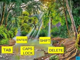 TAB CAPS LOCK SHIFT ENTER DELETE