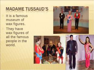 It is a famous museum of wax figures. They have wax figures of all the famous