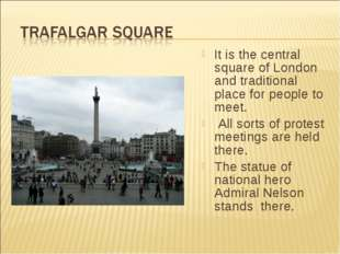 It is the central square of London and traditional place for people to meet.