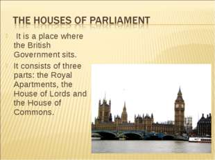 It is a place where the British Government sits. It consists of three parts: