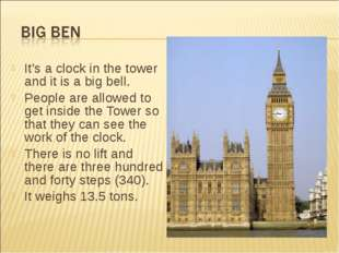 It's a clock in the tower and it is a big bell. People are allowed to get ins