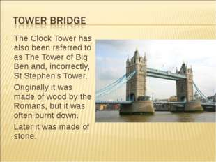The Clock Tower has also been referred to as The Tower of Big Ben and, incorr