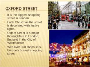 It is the biggest shopping street in London. Each Christmas the street is dec