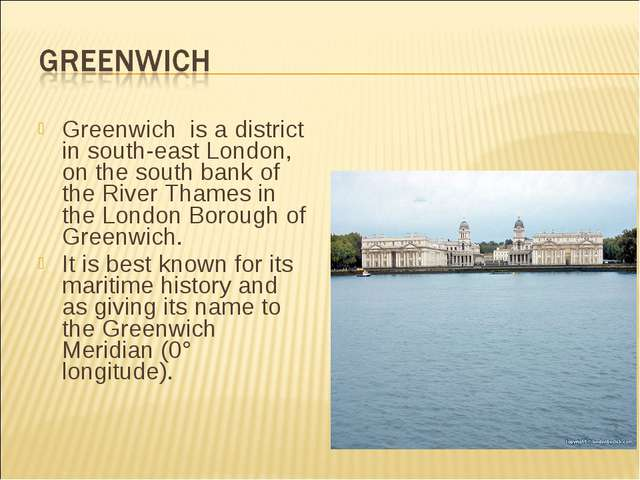 Greenwich is a district in south-east London, on the south bank of the River...