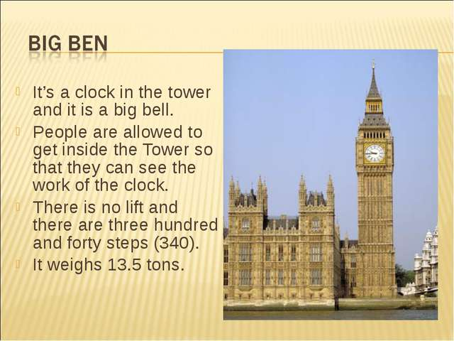 It's a clock in the tower and it is a big bell. People are allowed to get ins...