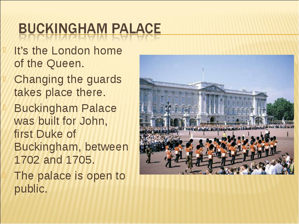 It's the London home of the Queen. Changing the guards takes place there. Buc...