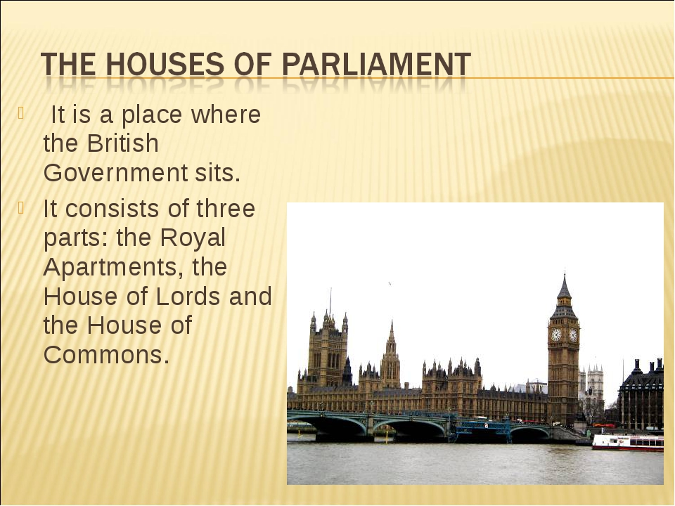 It is a place where the British Government sits. It consists of three parts:...