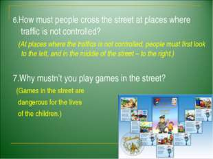 6.How must people cross the street at places where traffic is not controlled