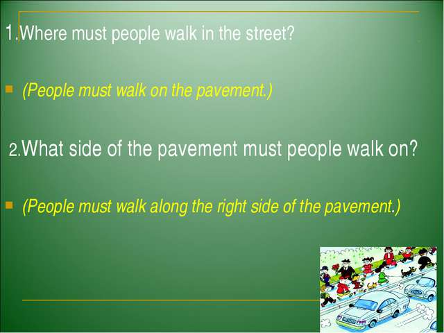 1.Where must people walk in the street? (People must walk on the pavement.) 2...