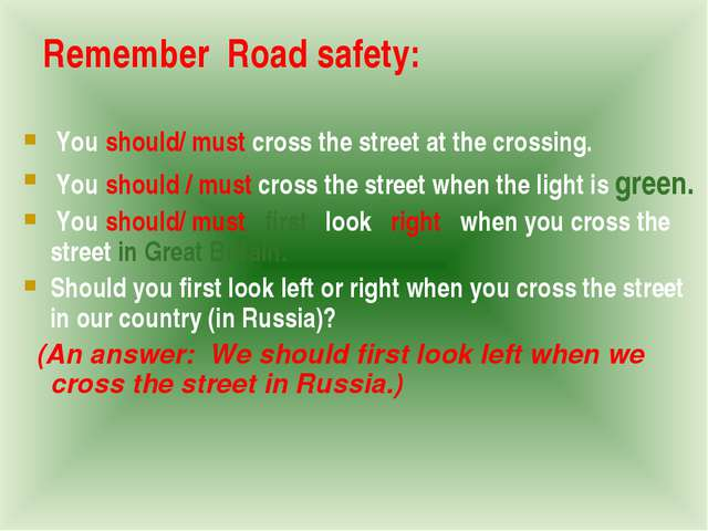 Remember Road safety: You should/ must cross the street at the crossing. You...