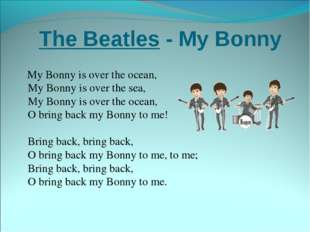 The Beatles - My Bonny My Bonny is over the ocean,  My Bonny is over the sea,