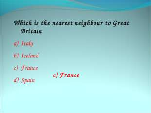Which is the nearest neighbour to Great Britain Italy Iceland France Spain c)