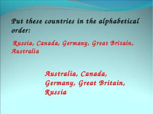 Put these countries in the alphabetical order: Russia, Canada, Germany, Great