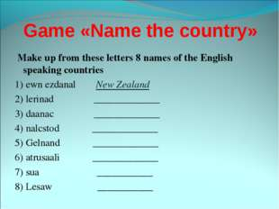 Game «Name the country» Make up from these letters 8 names of the English spe