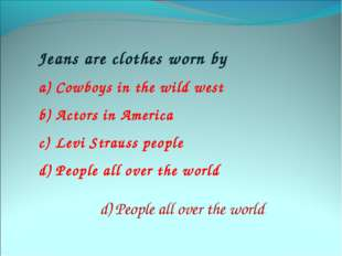 Jeans are clothes worn by Cowboys in the wild west Actors in America Levi Str