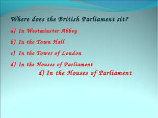 Where does the British Parliament sit? In Westminster Abbey In the Town Hall
