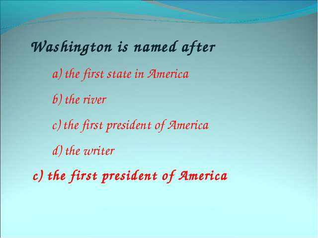 Washington is named after a) the first state in America b) the river c) the f...