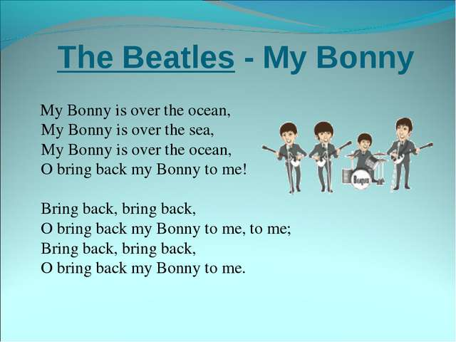 The Beatles - My Bonny My Bonny is over the ocean,  My Bonny is over the sea,...