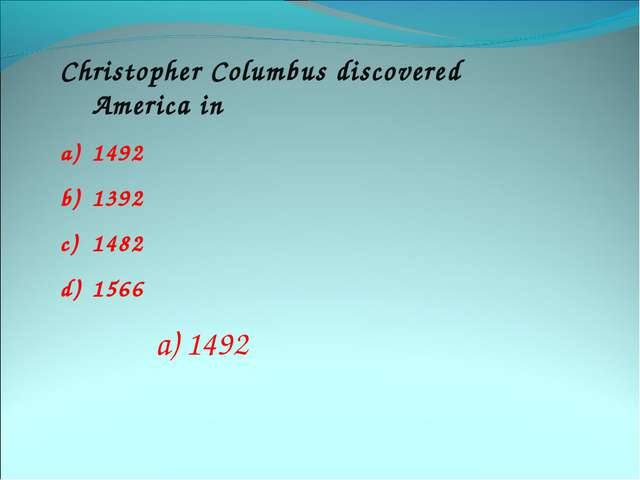 Christopher Columbus discovered America in 1492 1392 1482 1566 a) 1492