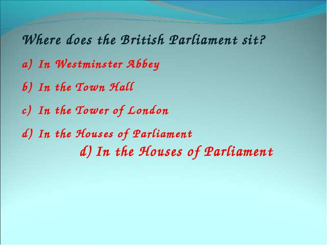 Where does the British Parliament sit? In Westminster Abbey In the Town Hall...